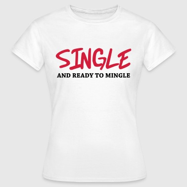 Single and ready to mingle - T-shirt Femme