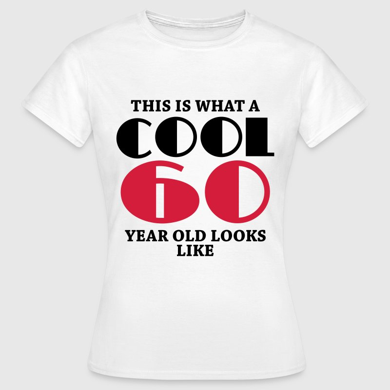 This is what a cool 60 year old looks like - Women's T-Shirt