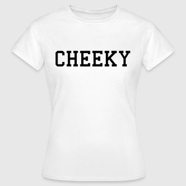 cheeky - Frauen T-Shirt