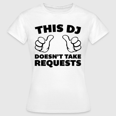 DJ Doesn't Take Requests  - Women's T-Shirt