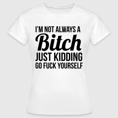 I'm not always a  just kidding - Vrouwen T-shirt