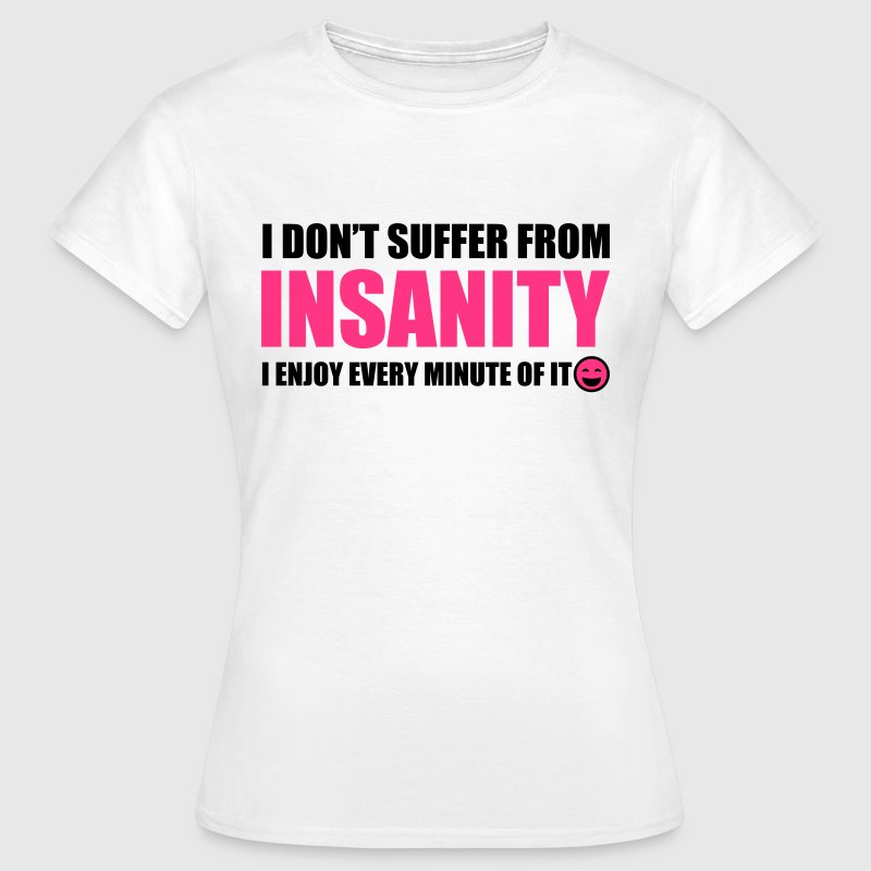 Insanity - Frauen T-Shirt