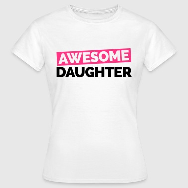 Awesome Daughter Awesome Daughter  - Women's T-Shirt