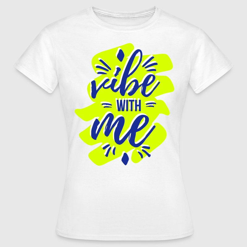 Vibe with me - Frauen T-Shirt