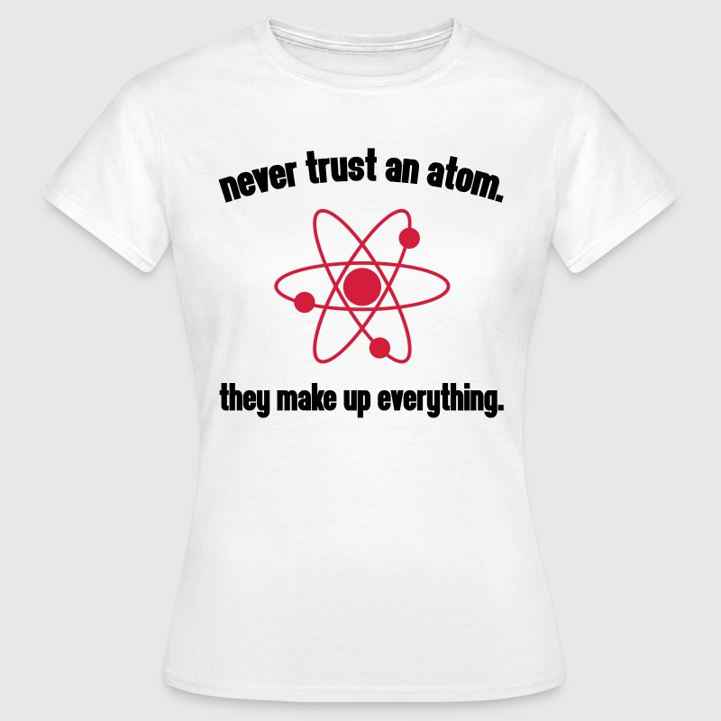 Never Trust An Atom - T-shirt dam
