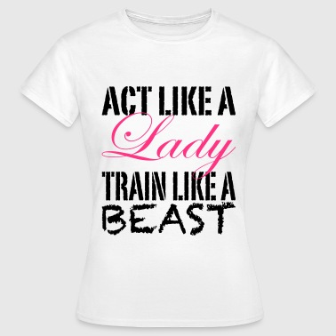 Act Like A Lady, Crossfit, Fitness, Training, Gym - Dame-T-shirt