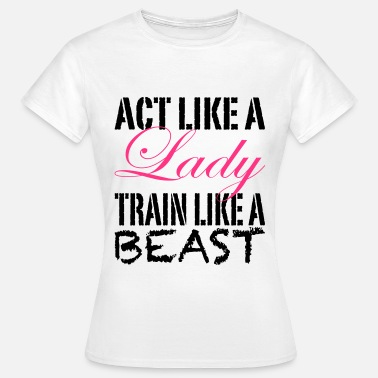 Ladies Act Like A Lady - Women's T-Shirt