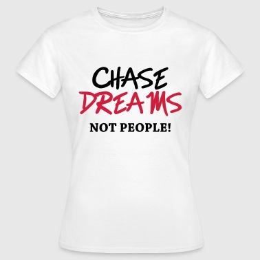 Chase dreams! Not people! - Camiseta mujer