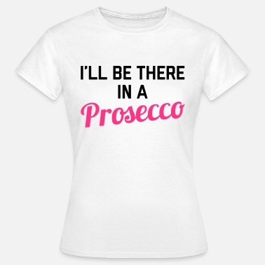Typography In A Prosecco Funny Quote - Vrouwen T-shirt