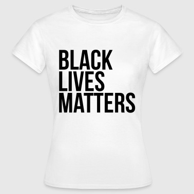 Black lives matters - Dame-T-shirt