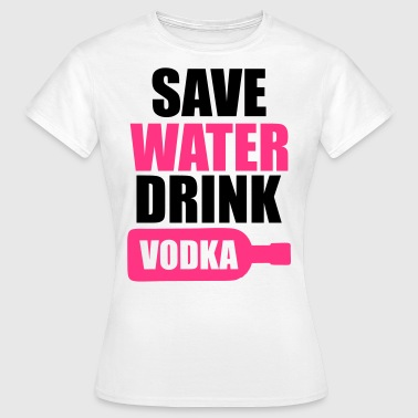 Save Water Drink Vodka - Dame-T-shirt