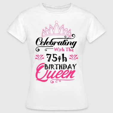 Celebrating With The 75th Birthday Queen - Women's T-Shirt