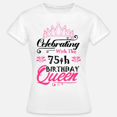 75th Birthday Celebrating With The 75th Birthday Queen - Women's T-Shirt