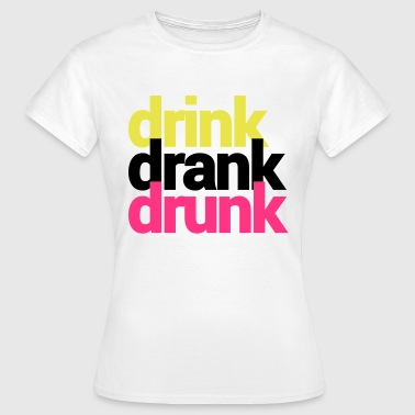 drink drank drunk - Women's T-Shirt