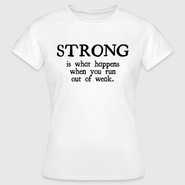 Strong Is What Happens - Camiseta mujer