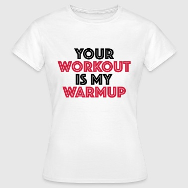 Your workout is my warmup - Naisten t-paita
