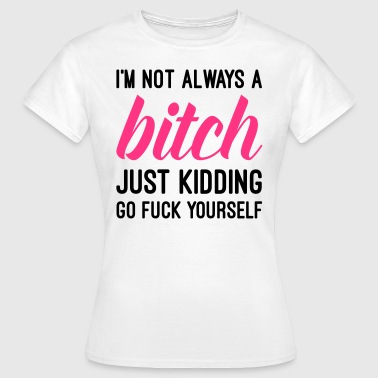 A Not Always A Bitch - Vrouwen T-shirt