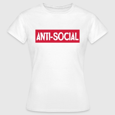 Anti-social - Women's T-Shirt