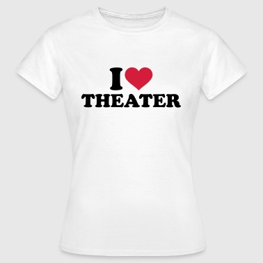 Theater - Frauen T-Shirt