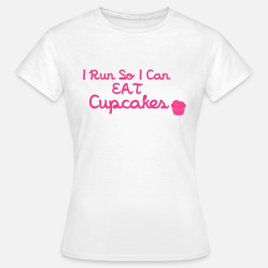 Funny Running Cake I Run So I Can Eat Cupcakes - Women's T-Shirt
