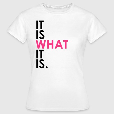 It Is What It Is - Camiseta mujer