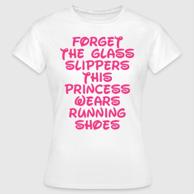Forget The Glass Slippers  - Women's T-Shirt