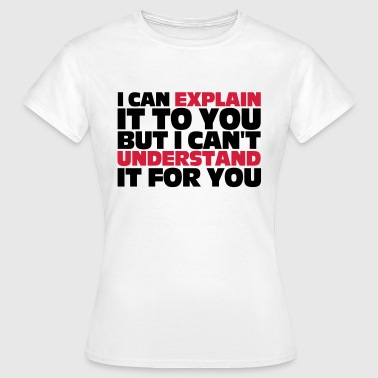 Explain It To You - T-shirt Femme