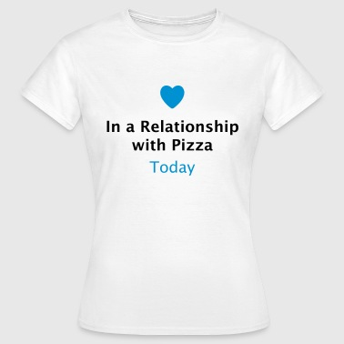 In a Relationship with Pizza / Beziehungsstatus  - Frauen T-Shirt