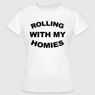 Rolling With My Homies  - Women's T-Shirt