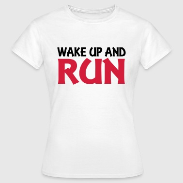 Wake up and run - T-shirt Femme