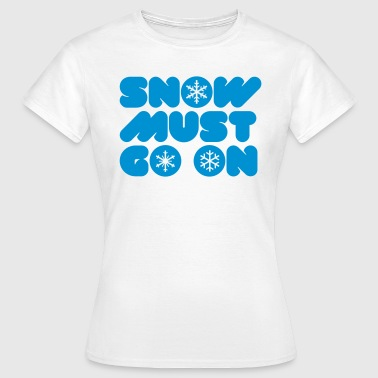 SNOW MUST GO ON - Frauen T-Shirt