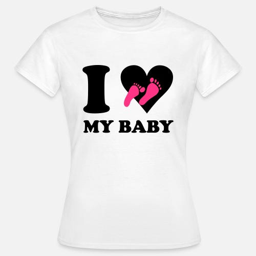 I Love My Baby Vrouwen T Shirt Spreadshirt