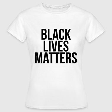 Black lives matters - Women's T-Shirt