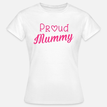 New Mother Proud Mummy - Women's T-Shirt