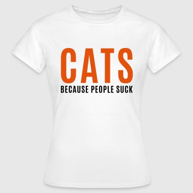 Cats, Because People Suck - T-shirt Femme