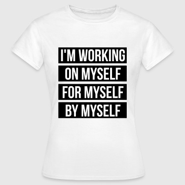 I'm working on myself for myself by myself - Maglietta da donna