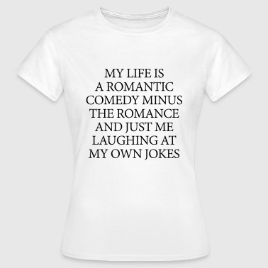 My life is a romantic comedy - Vrouwen T-shirt