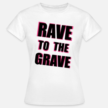 Raver Rave To The Grave - Women's T-Shirt
