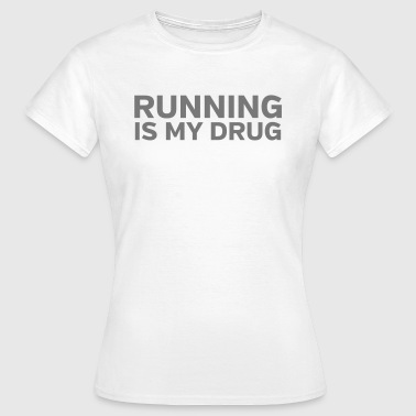 Running Is My Drug - Frauen T-Shirt