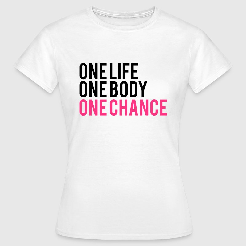 One Life One Chance One Body - Vrouwen T-shirt