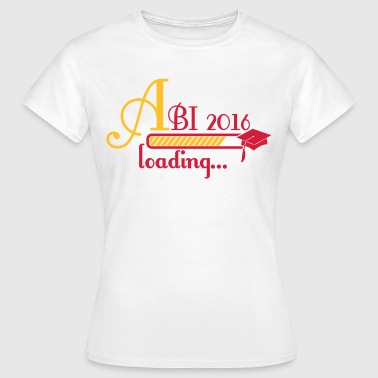 Abi 2016 loading... - Frauen T-Shirt