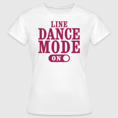 LINE DANCE MODE ON - Frauen T-Shirt