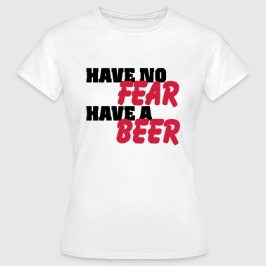 Have no fear, have a Beer - Women's T-Shirt