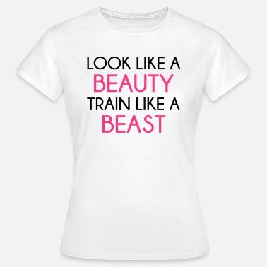 Weight Lifting Look Like A Beauty / Train Beast - T-shirt dam
