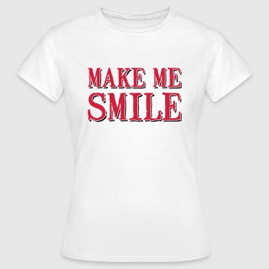 Make me smile - Frauen T-Shirt