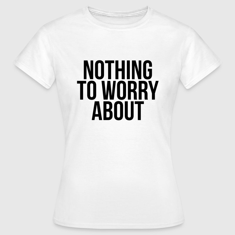 Nothing to worry about - Women's T-Shirt