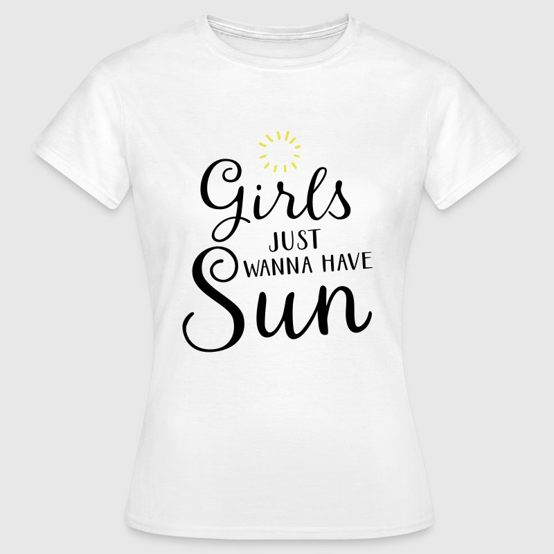 Girls Just Wanna Have Sun - Vrouwen T-shirt