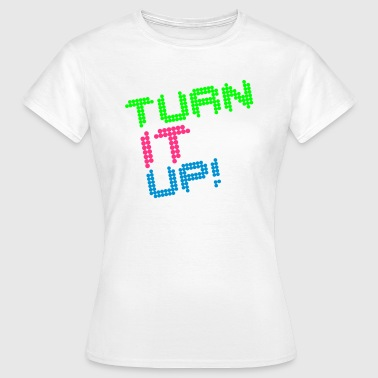 Turn Up Turn It Up! - Frauen T-Shirt