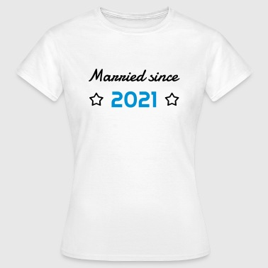 2021 - Birthday Wedding - Marriage - Love - Wife - Camiseta mujer