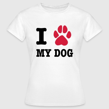 I Love my Dog - Frauen T-Shirt